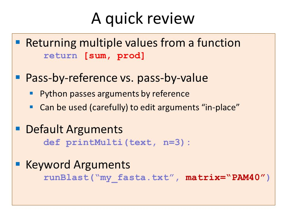 A quick review Returning multiple values from a function return [sum, prod] Pass-by-reference vs. pass-by-value.